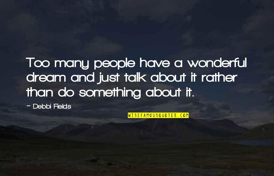 Debbi Quotes By Debbi Fields: Too many people have a wonderful dream and
