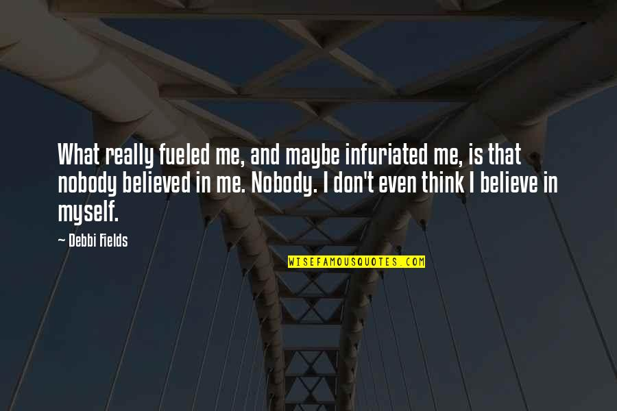 Debbi Quotes By Debbi Fields: What really fueled me, and maybe infuriated me,