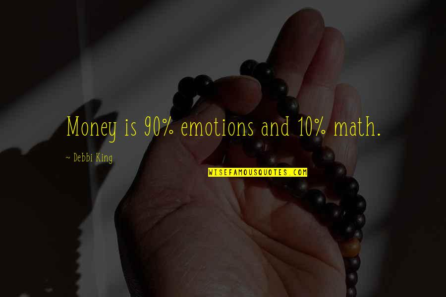 Debbi Quotes By Debbi King: Money is 90% emotions and 10% math.