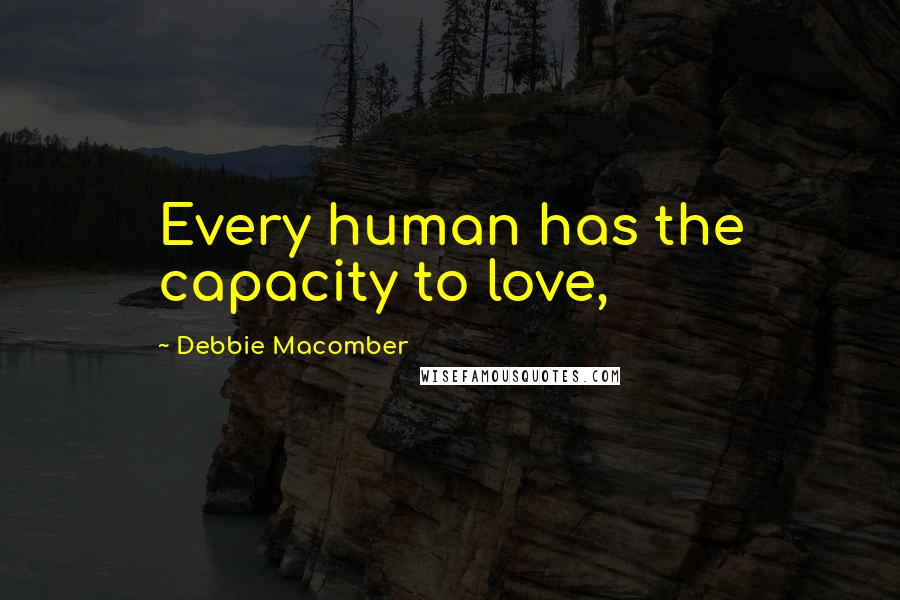 Debbie Macomber quotes: Every human has the capacity to love,