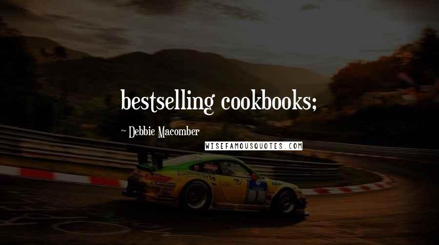 Debbie Macomber quotes: bestselling cookbooks;