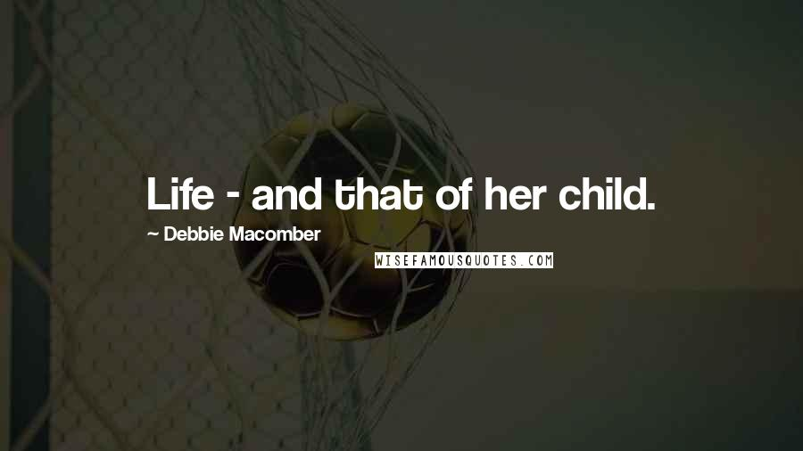 Debbie Macomber quotes: Life - and that of her child.