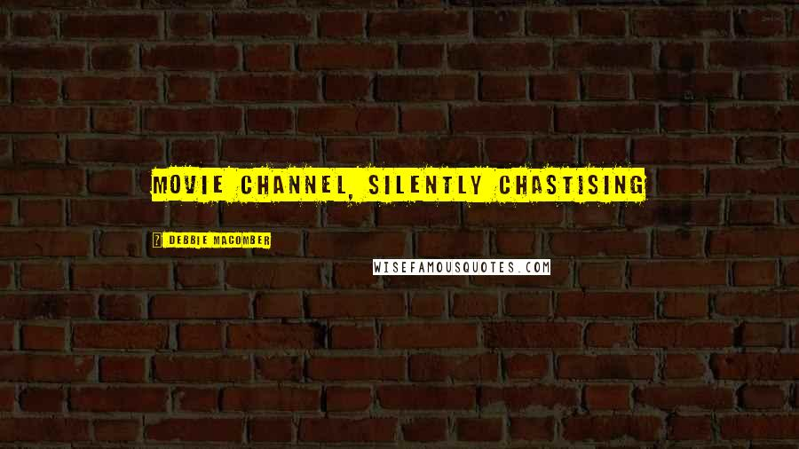 Debbie Macomber quotes: movie channel, silently chastising