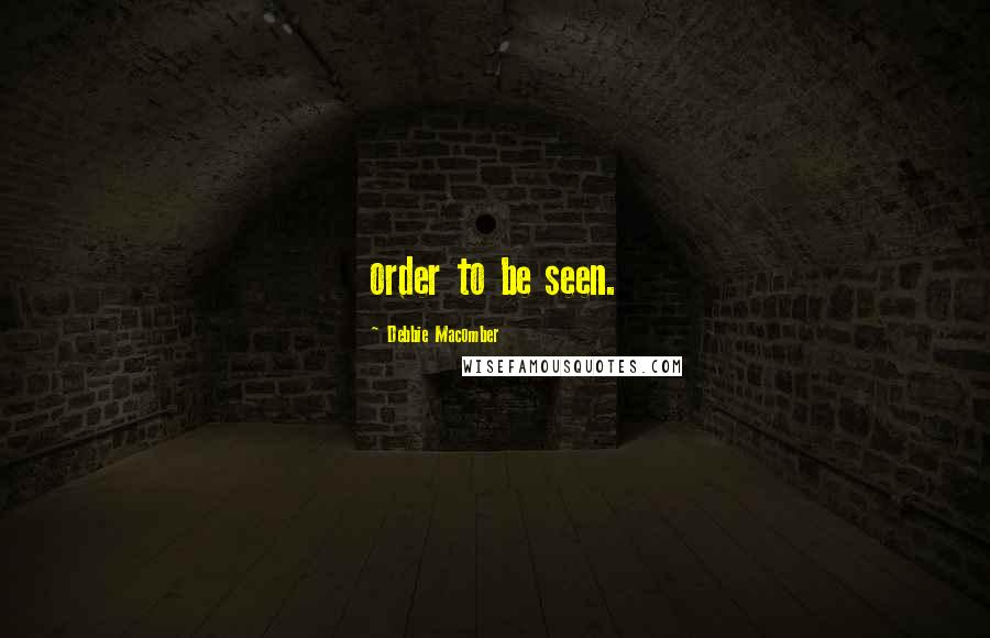 Debbie Macomber quotes: order to be seen.