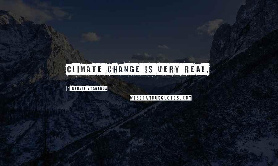 Debbie Stabenow quotes: Climate change is very real.