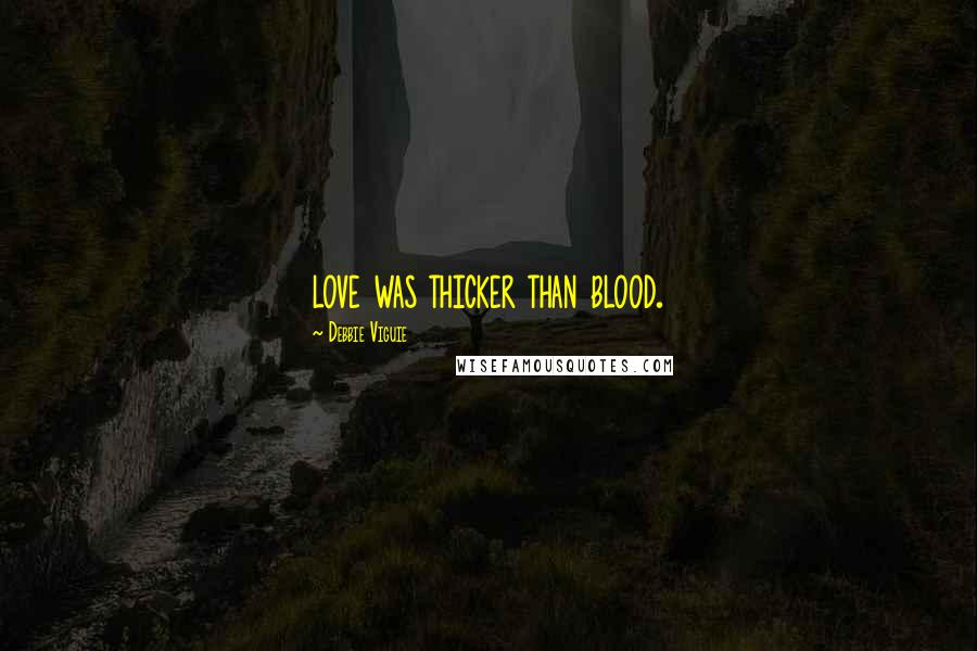 Debbie Viguie quotes: love was thicker than blood.