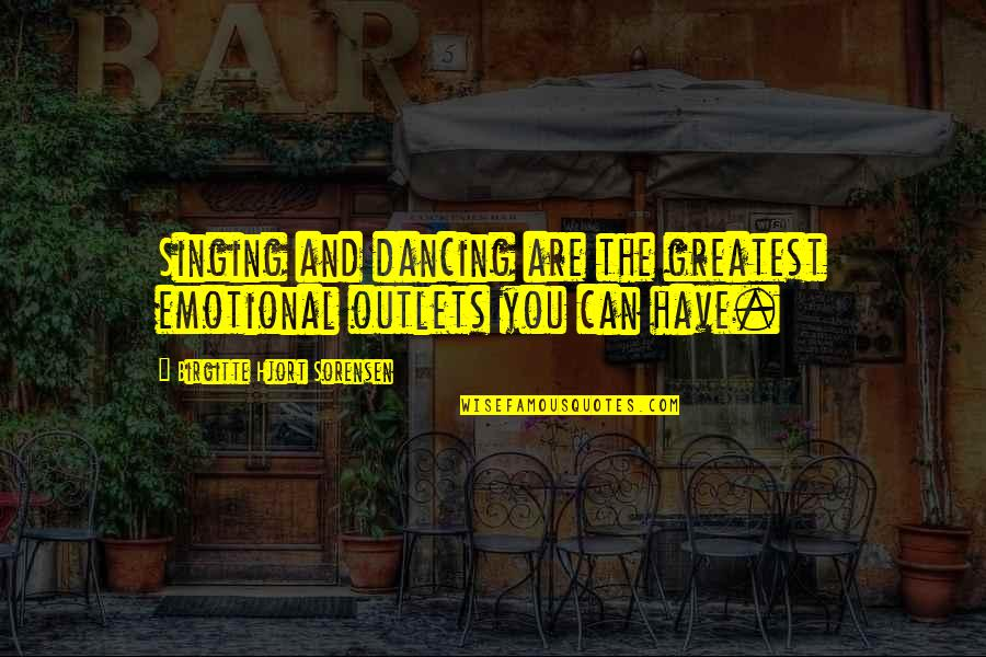 Debenham Quotes By Birgitte Hjort Sorensen: Singing and dancing are the greatest emotional outlets