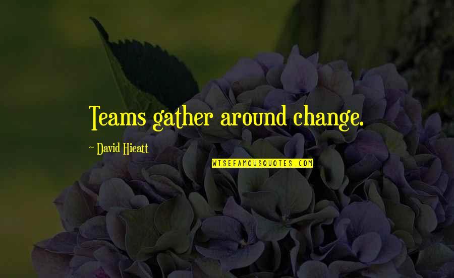 Debenham Quotes By David Hieatt: Teams gather around change.