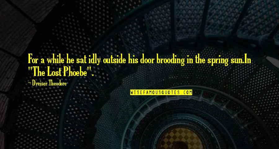 Debenham Quotes By Dreiser Theodore: For a while he sat idly outside his