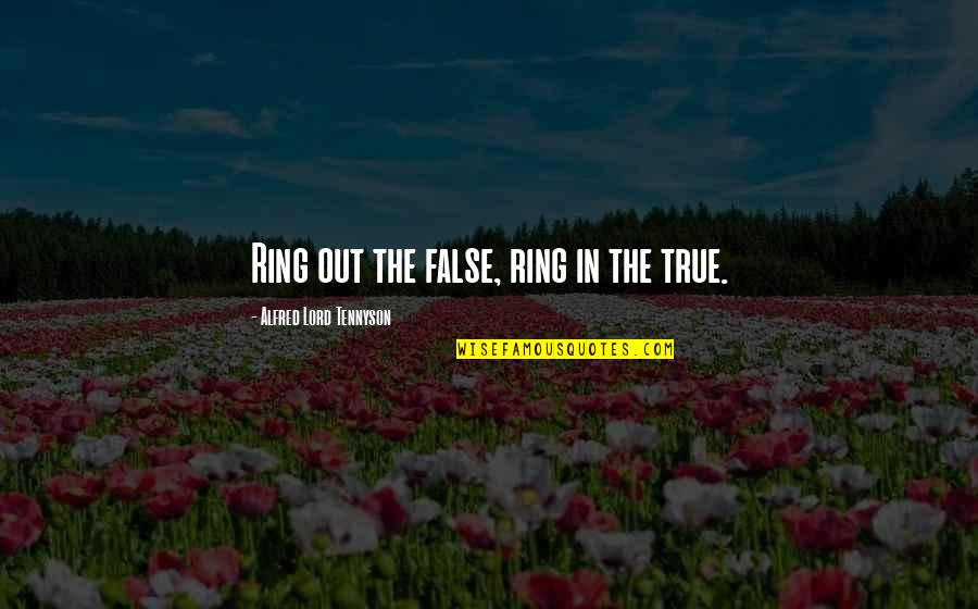 Debi Austin Quotes By Alfred Lord Tennyson: Ring out the false, ring in the true.