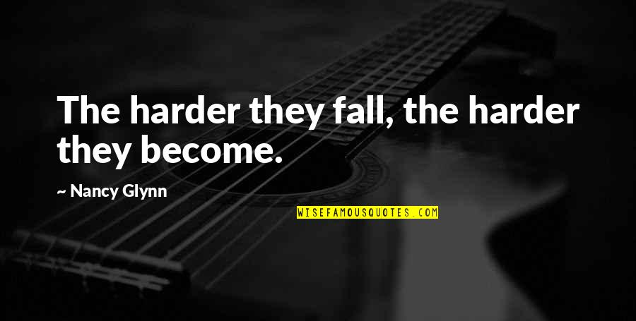 Debi Austin Quotes By Nancy Glynn: The harder they fall, the harder they become.