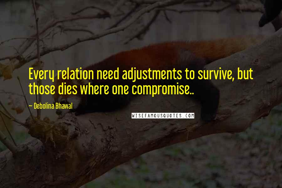 Debolina Bhawal quotes: Every relation need adjustments to survive, but those dies where one compromise..