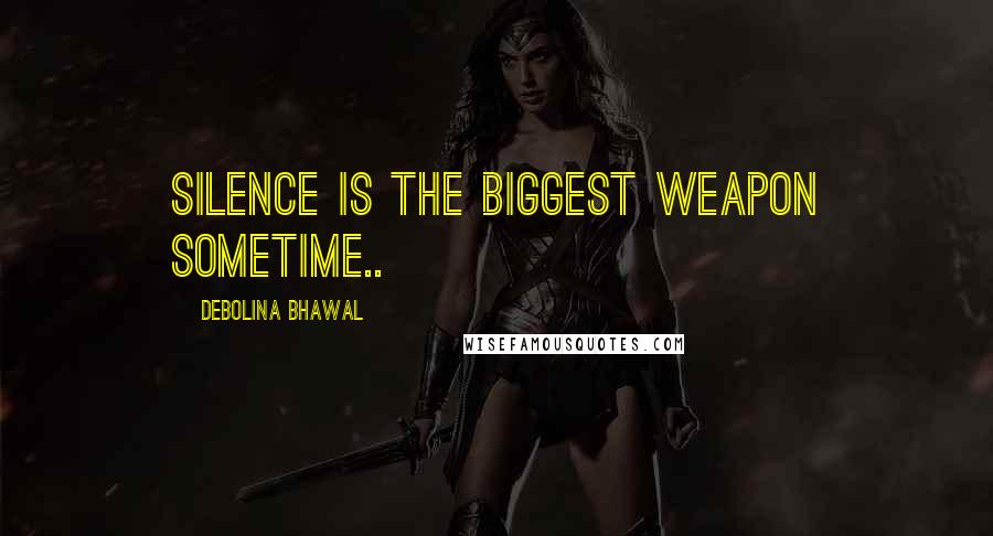Debolina Bhawal quotes: Silence is the biggest weapon sometime..