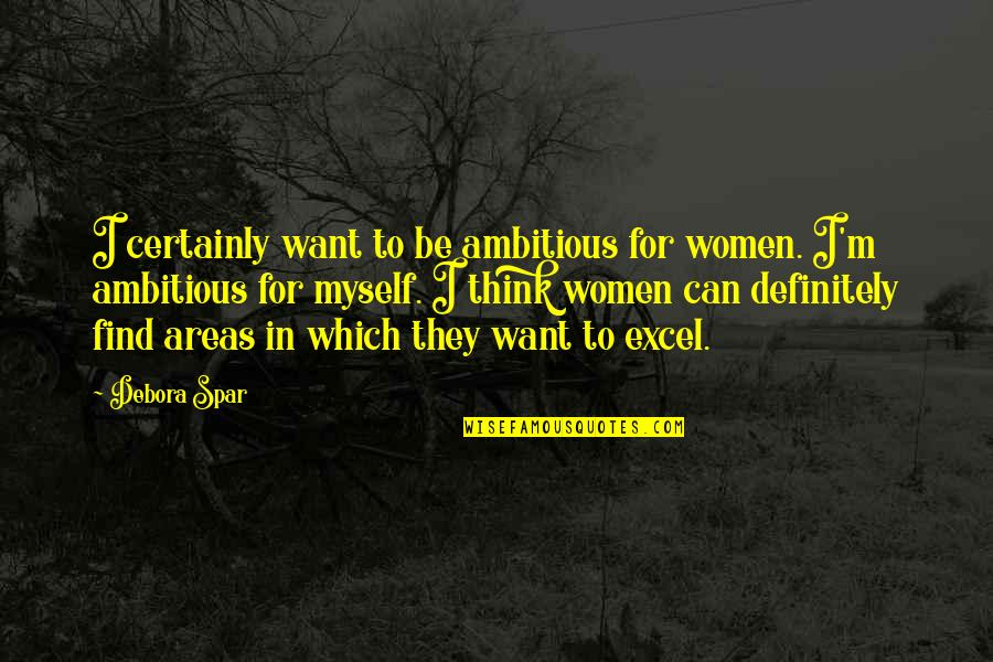 Debora Spar Quotes By Debora Spar: I certainly want to be ambitious for women.