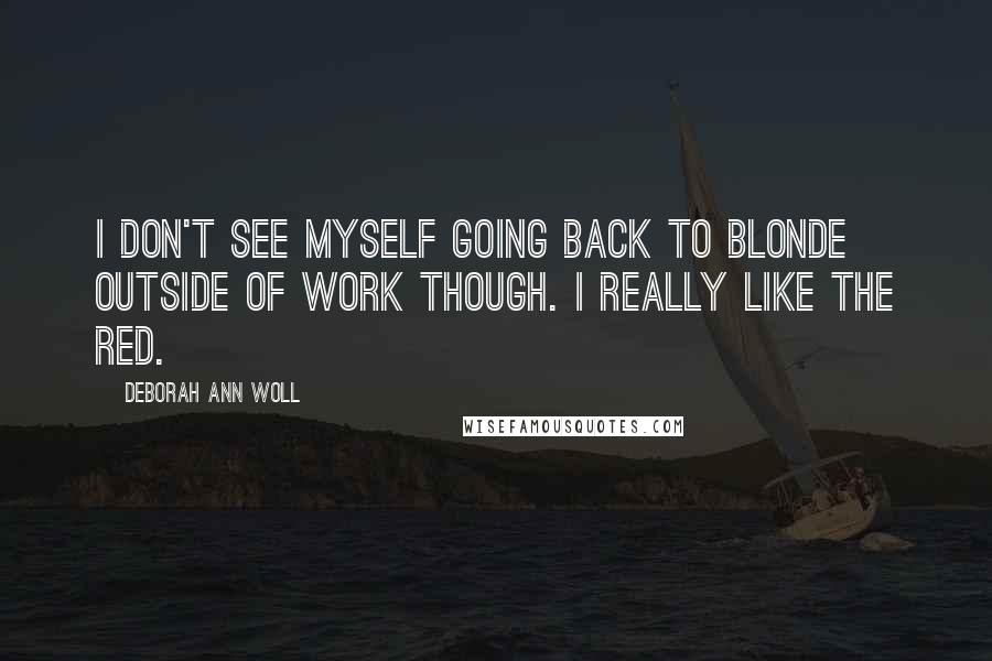 Deborah Ann Woll quotes: I don't see myself going back to blonde outside of work though. I really like the red.