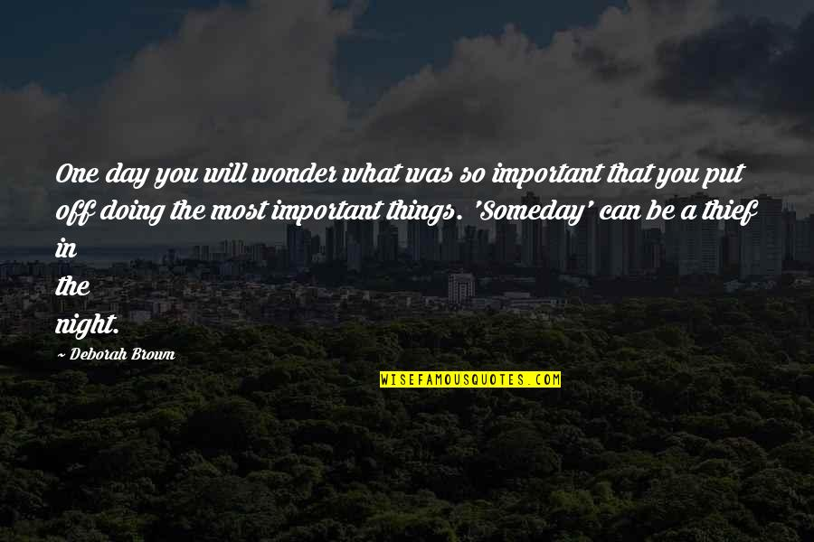 Deborah Day Quotes By Deborah Brown: One day you will wonder what was so