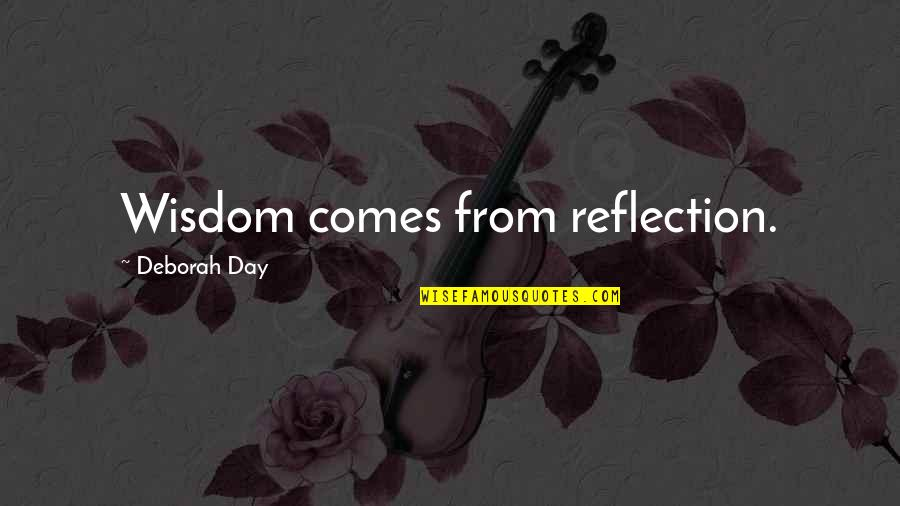 Deborah Day Quotes By Deborah Day: Wisdom comes from reflection.