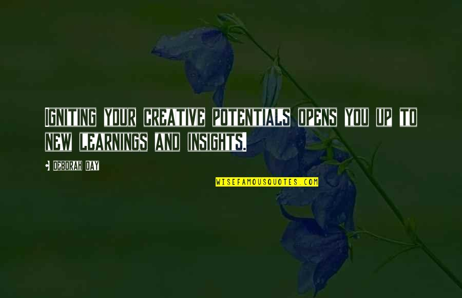 Deborah Day Quotes By Deborah Day: Igniting your creative potentials opens you up to