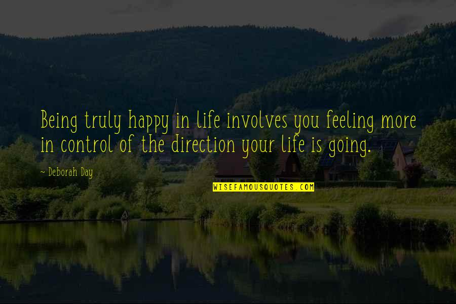 Deborah Day Quotes By Deborah Day: Being truly happy in life involves you feeling