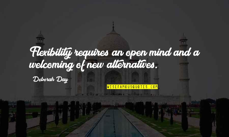 Deborah Day Quotes By Deborah Day: Flexibility requires an open mind and a welcoming