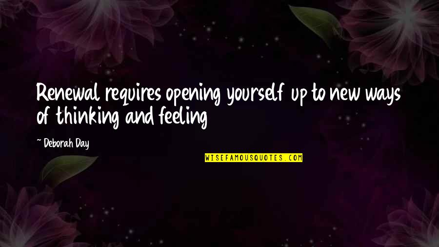 Deborah Day Quotes By Deborah Day: Renewal requires opening yourself up to new ways