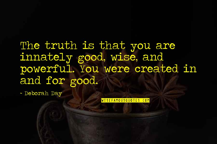 Deborah Day Quotes By Deborah Day: The truth is that you are innately good,