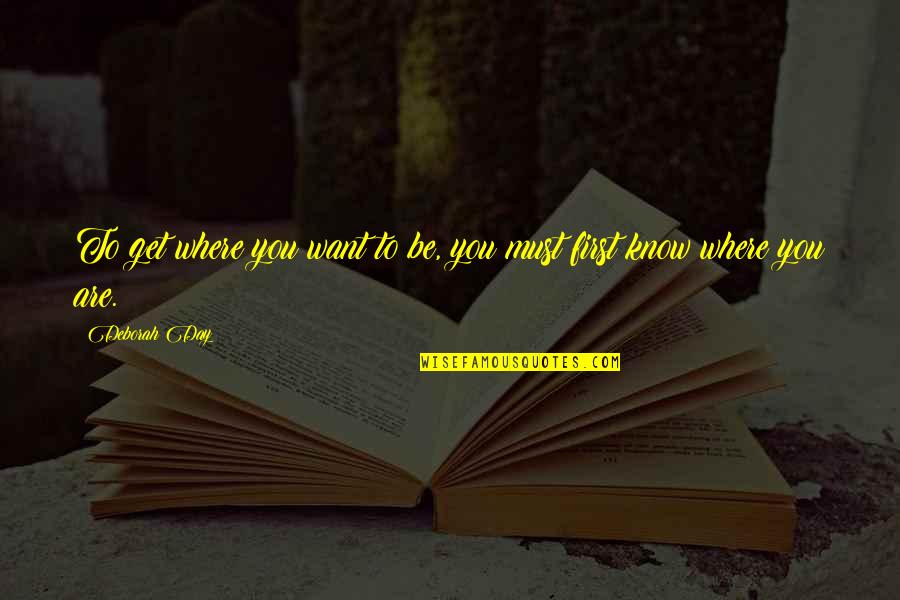 Deborah Day Quotes By Deborah Day: To get where you want to be, you