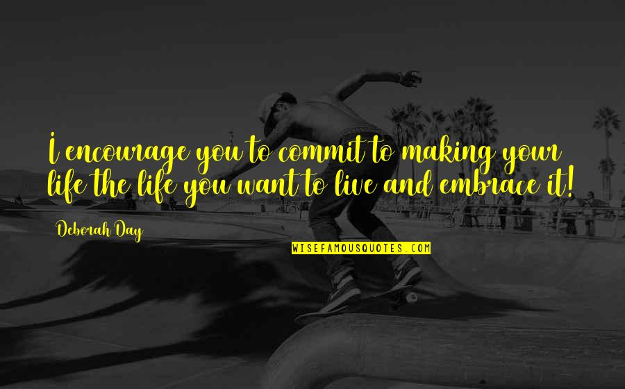 Deborah Day Quotes By Deborah Day: I encourage you to commit to making your