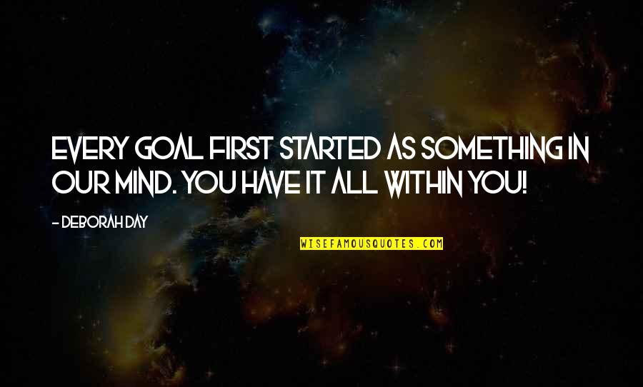 Deborah Day Quotes By Deborah Day: Every goal first started as something in our