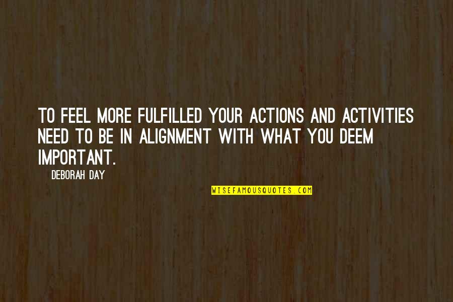 Deborah Day Quotes By Deborah Day: To feel more fulfilled your actions and activities