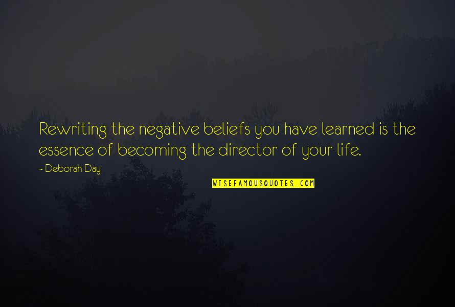 Deborah Day Quotes By Deborah Day: Rewriting the negative beliefs you have learned is