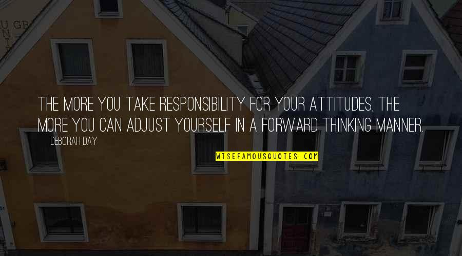 Deborah Day Quotes By Deborah Day: The more you take responsibility for your attitudes,