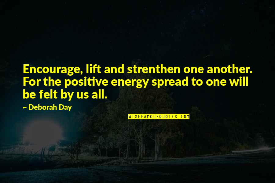 Deborah Day Quotes By Deborah Day: Encourage, lift and strenthen one another. For the