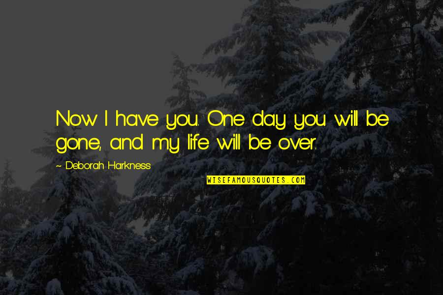 Deborah Day Quotes By Deborah Harkness: Now I have you. One day you will