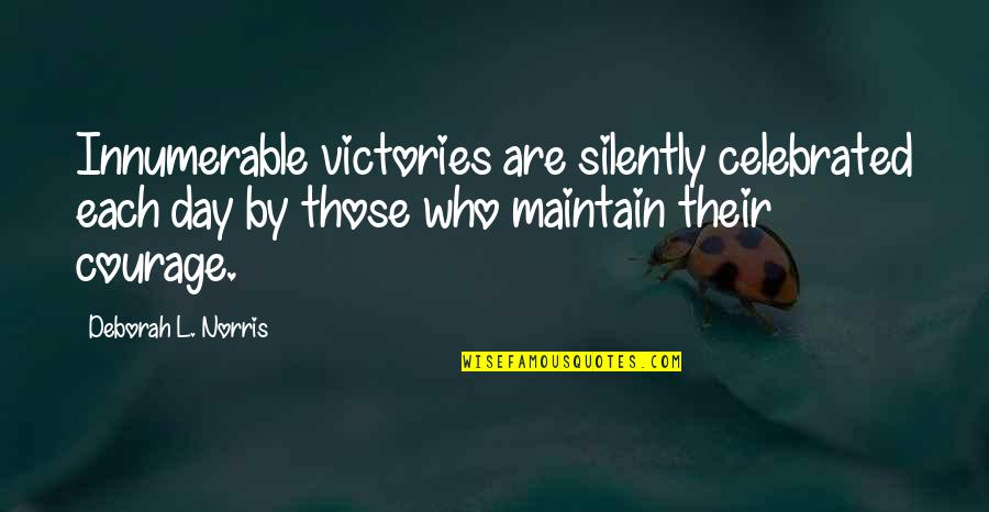 Deborah Day Quotes By Deborah L. Norris: Innumerable victories are silently celebrated each day by