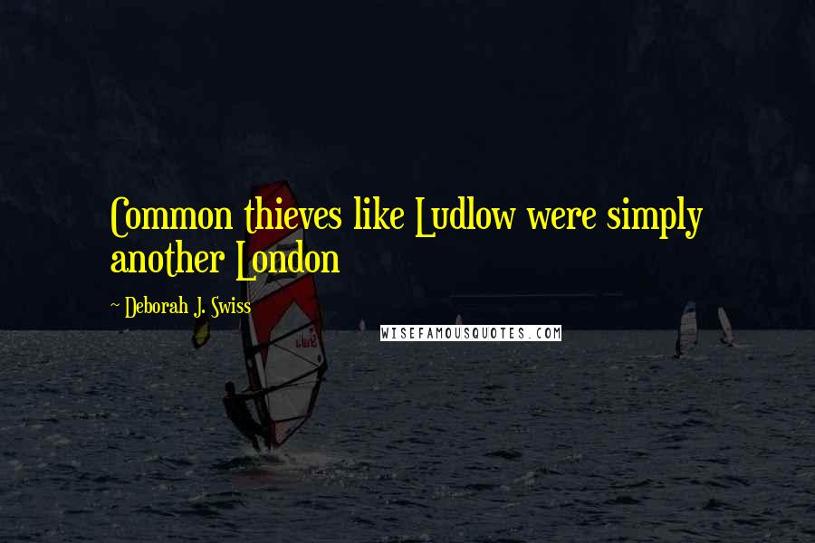Deborah J. Swiss quotes: Common thieves like Ludlow were simply another London