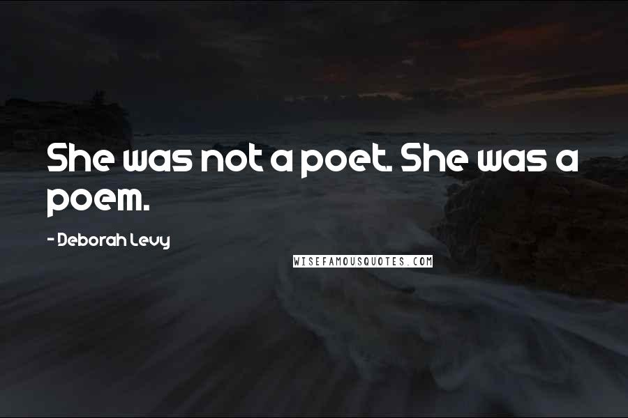 Deborah Levy quotes: She was not a poet. She was a poem.