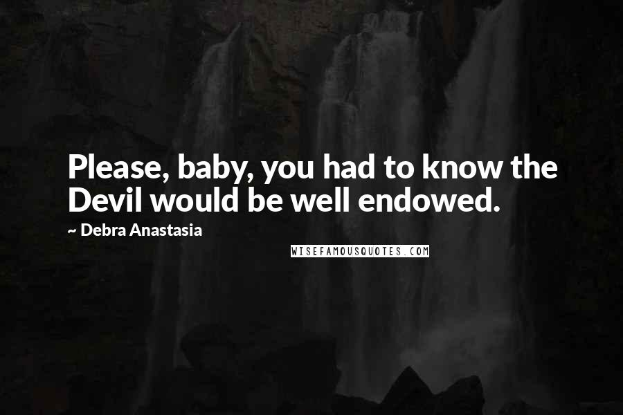 Debra Anastasia quotes: Please, baby, you had to know the Devil would be well endowed.