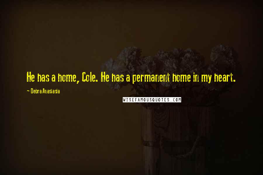 Debra Anastasia quotes: He has a home, Cole. He has a permanent home in my heart.