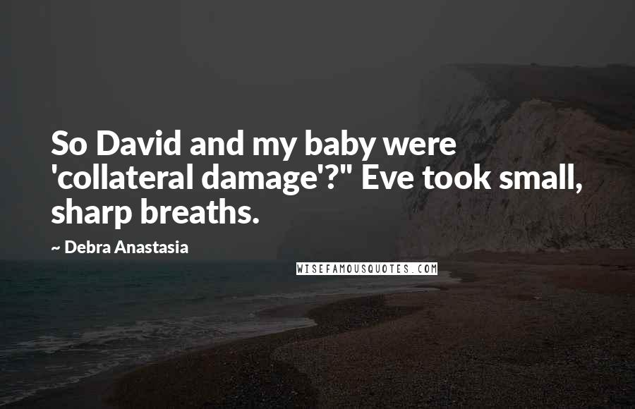 "Debra Anastasia quotes: So David and my baby were 'collateral damage'?"" Eve took small, sharp breaths."