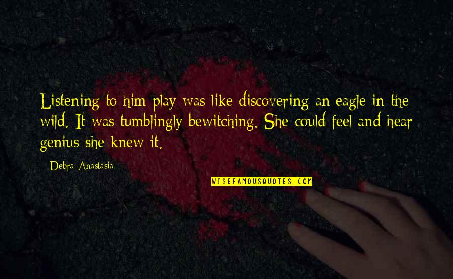 Debra Anastasia Quotes By Debra Anastasia: Listening to him play was like discovering an