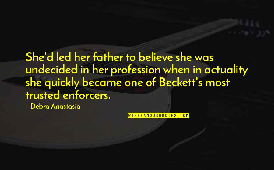 Debra Anastasia Quotes By Debra Anastasia: She'd led her father to believe she was