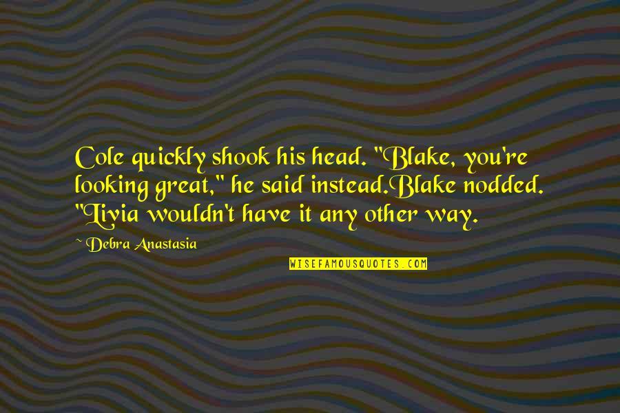 """Debra Anastasia Quotes By Debra Anastasia: Cole quickly shook his head. """"Blake, you're looking"""