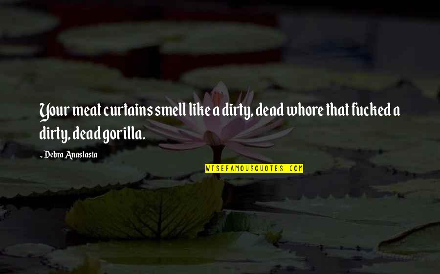 Debra Anastasia Quotes By Debra Anastasia: Your meat curtains smell like a dirty, dead