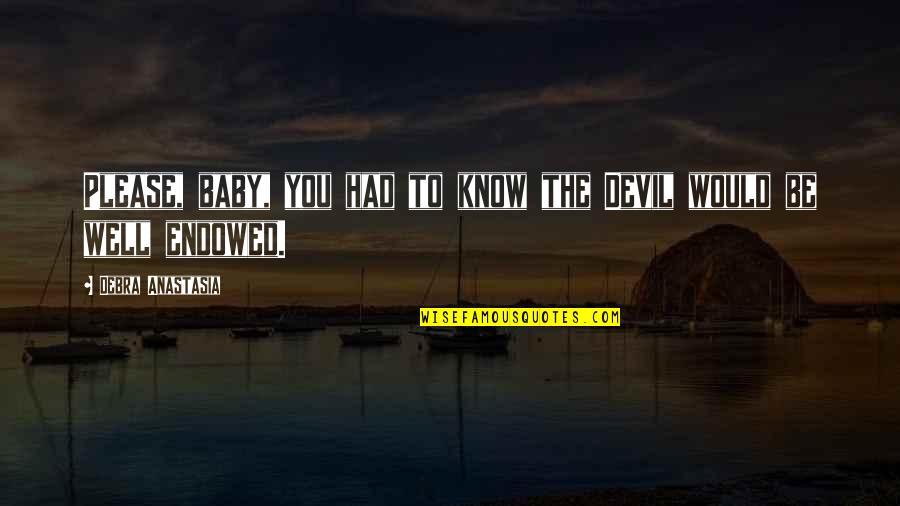 Debra Anastasia Quotes By Debra Anastasia: Please, baby, you had to know the Devil