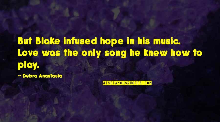 Debra Anastasia Quotes By Debra Anastasia: But Blake infused hope in his music. Love