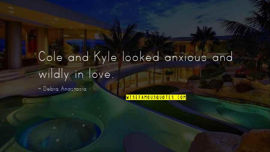 Debra Anastasia Quotes By Debra Anastasia: Cole and Kyle looked anxious and wildly in