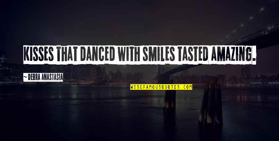 Debra Anastasia Quotes By Debra Anastasia: Kisses that danced with smiles tasted amazing.