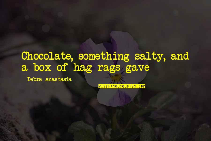 Debra Anastasia Quotes By Debra Anastasia: Chocolate, something salty, and a box of hag