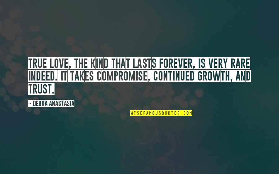 Debra Anastasia Quotes By Debra Anastasia: True love, the kind that lasts forever, is